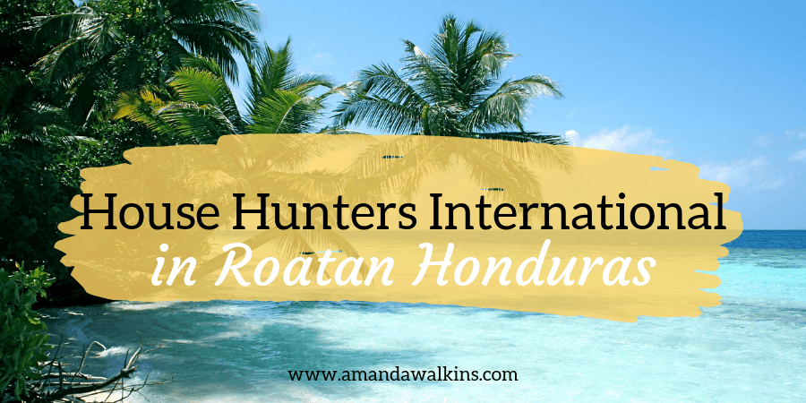 Roatan House Hunters International episode Amanda Walkins