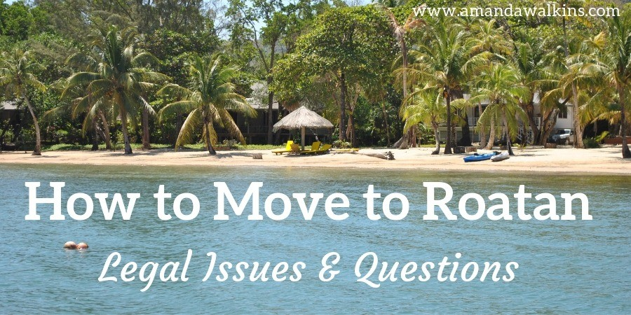 How to Move to Roatan - Legal Issues