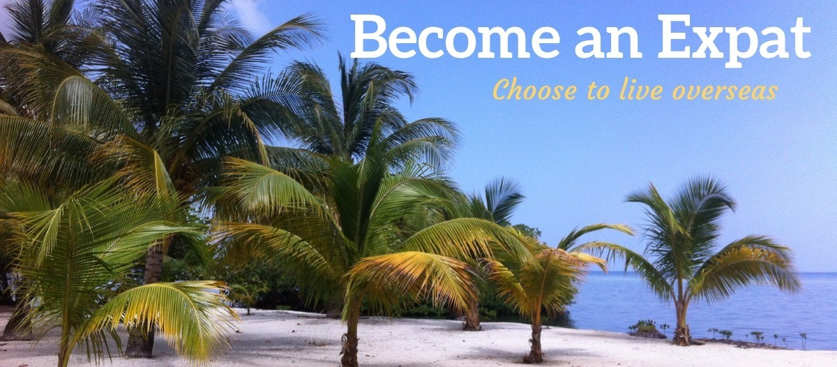 Become an Expat - Choose to live overseas