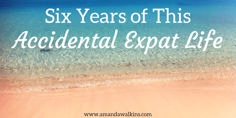 expat life over 6 years in 7 countries